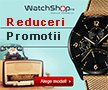 Promotii si reduceri ceasuri barbati si femei WatchShop